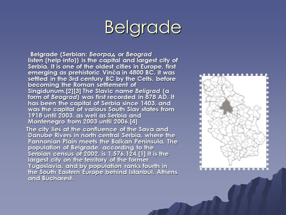 Belgrade Belgrade (Serbian: Београд or Beograd listen (help·info)) is the capital and largest city of Serbia.