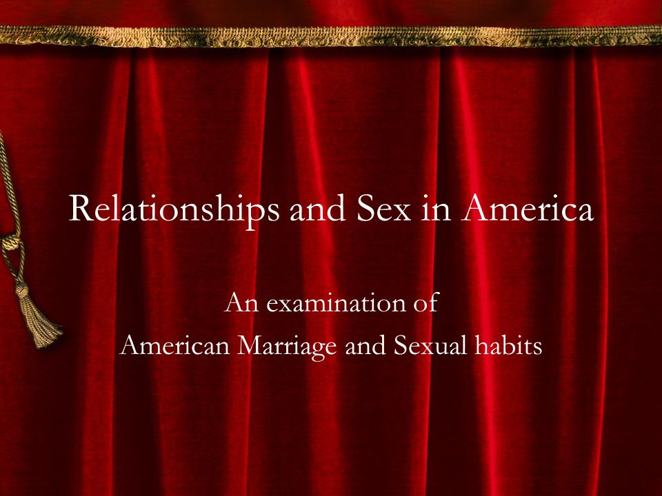 Relationships and Sex in America An examination of American Marriage and Sexual habits