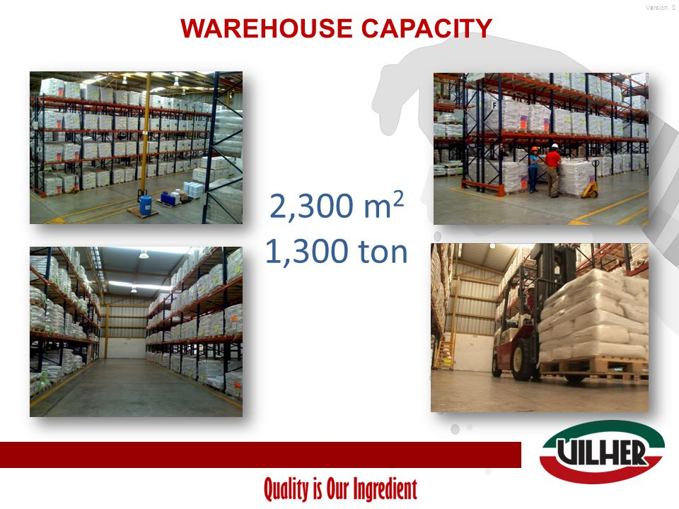 Versión: 0 WAREHOUSE CAPACITY More than two decades of experience 2,300 m 2 1,300 ton