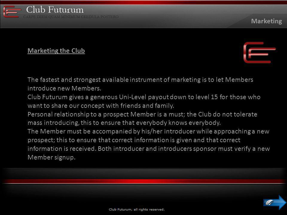 Marketing the Club The fastest and strongest available instrument of marketing is to let Members introduce new Members.