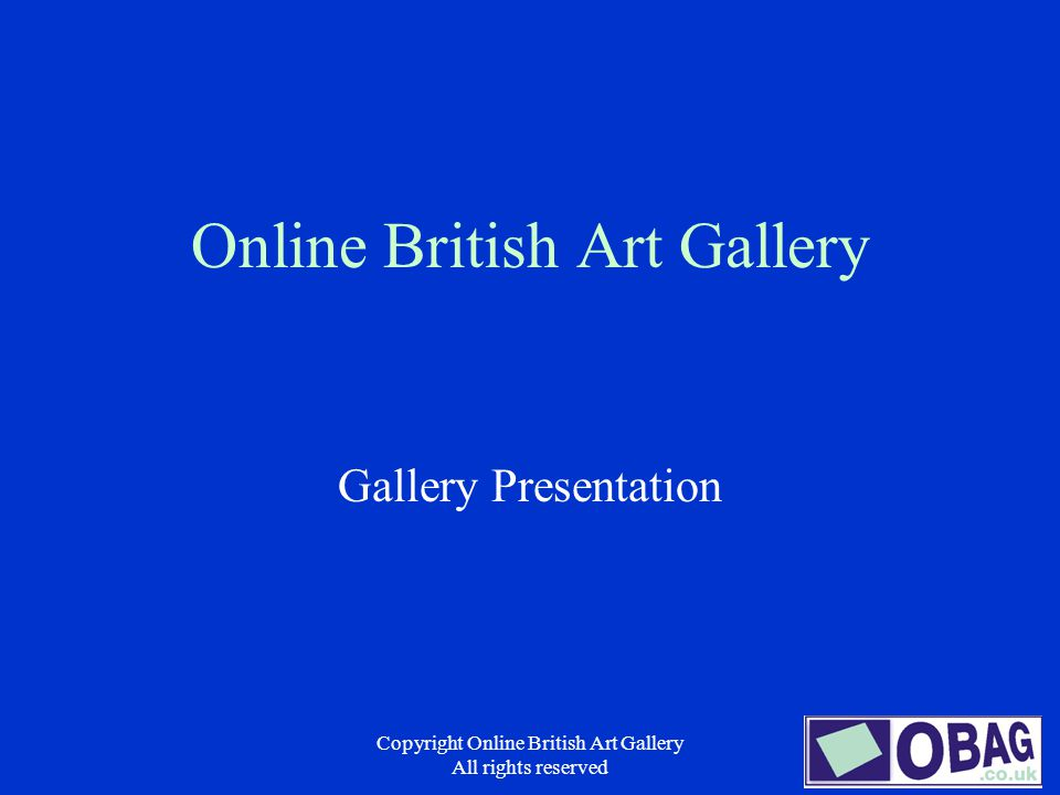 Copyright Online British Art Gallery All rights reserved Contents OBAG How It works What Makes OBAG different.