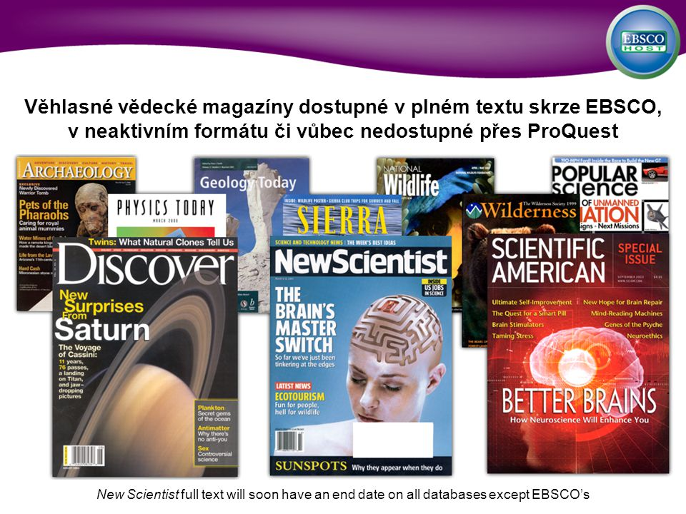 Věhlasné vědecké magazíny dostupné v plném textu skrze EBSCO, v neaktivním formátu či vůbec nedostupné přes ProQuest New Scientist full text will soon have an end date on all databases except EBSCOs