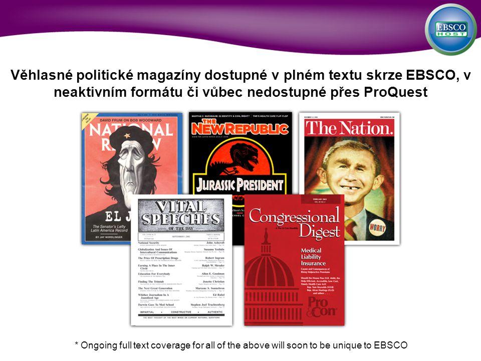 * Ongoing full text coverage for all of the above will soon to be unique to EBSCO Věhlasné politické magazíny dostupné v plném textu skrze EBSCO, v ne
