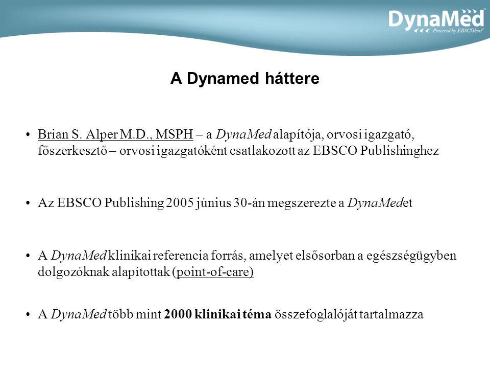 A Dynamed háttere Brian S. Alper M.D., MSPH – a DynaMed alapítója, orvosi igazgató, főszerkesztő – orvosi igazgatóként csatlakozott az EBSCO Publishin