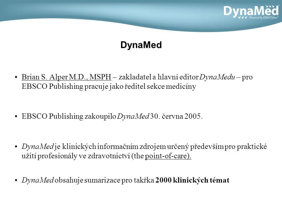 DynaMed Brian S. Alper M.D., MSPH – zakladatel a hlavní editor DynaMedu – pro EBSCO Publishing pracuje jako ředitel sekce medicíny EBSCO Publishing za