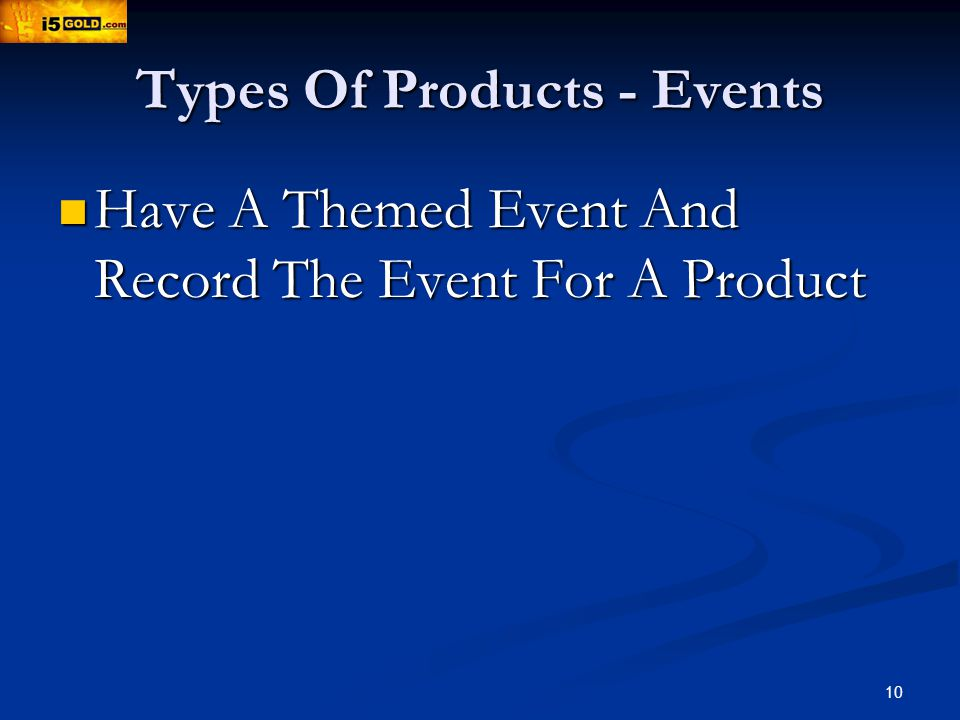 10 Types Of Products - Events Have A Themed Event And Record The Event For A Product Have A Themed Event And Record The Event For A Product