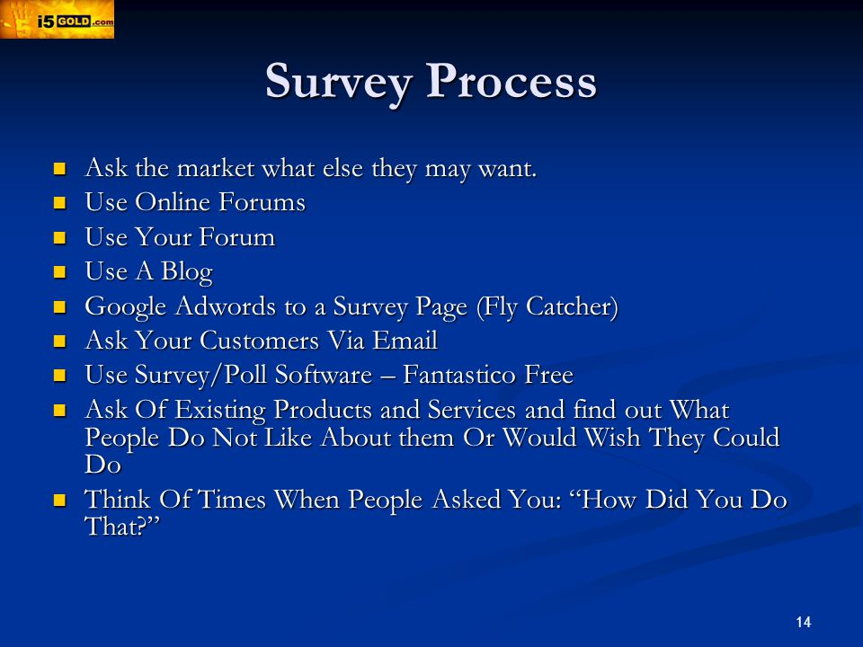 14 Survey Process Ask the market what else they may want.