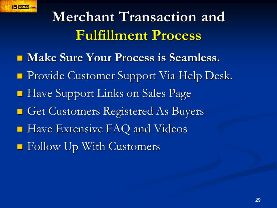 29 Merchant Transaction and Fulfillment Process Make Sure Your Process is Seamless.