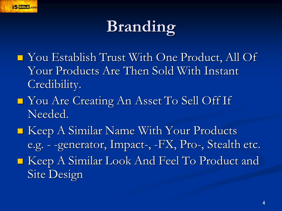 4 Branding You Establish Trust With One Product, All Of Your Products Are Then Sold With Instant Credibility.