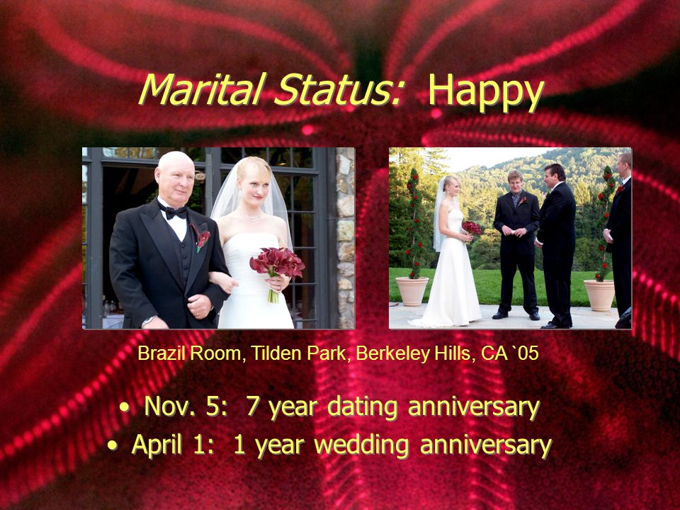 Marital Status: Happy Nov. 5: 7 year dating anniversary April 1: 1 year wedding anniversary Nov. 5: 7 year dating anniversary April 1: 1 year wedding