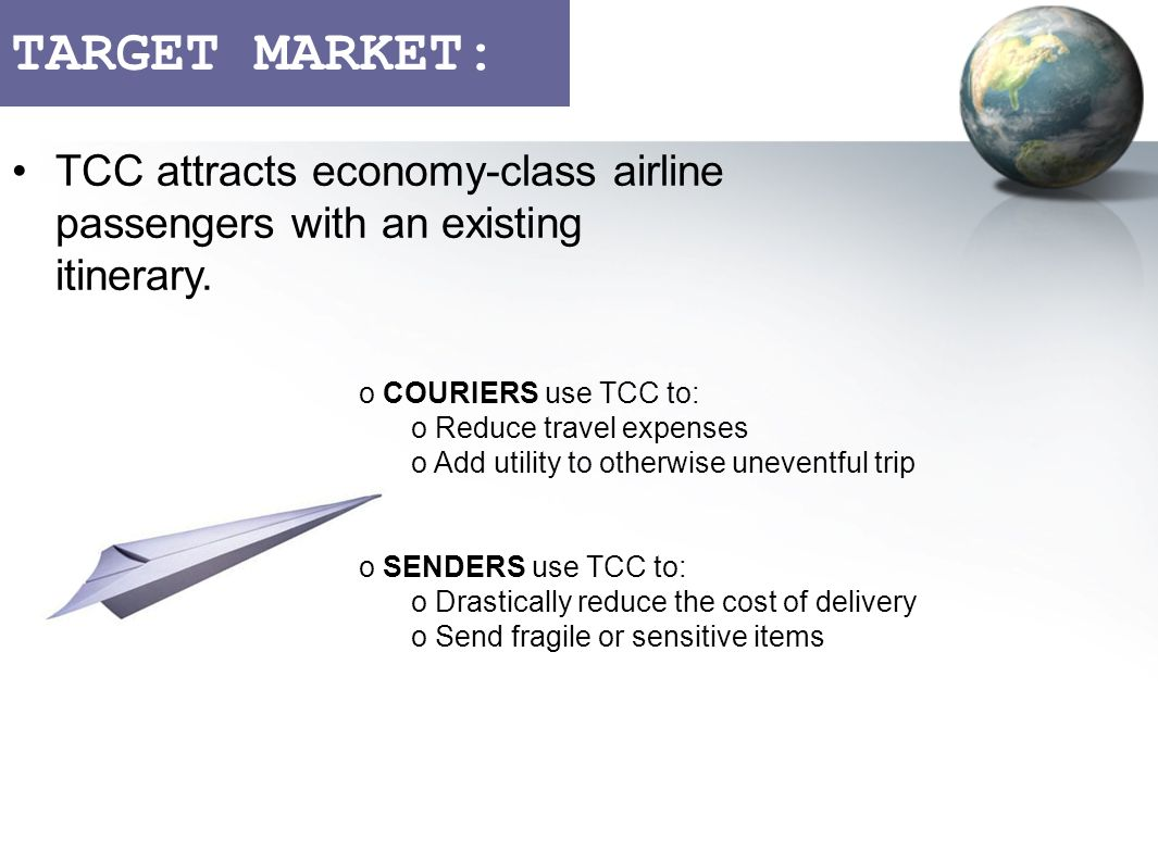 TARGET MARKET: TCC attracts economy-class airline passengers with an existing itinerary.