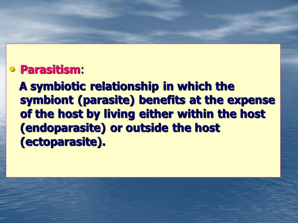 Parasitism: Parasitism: A symbiotic relationship in which the symbiont (parasite) benefits at the expense of the host by living either within the host