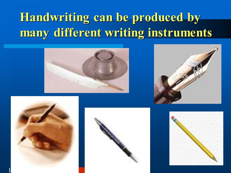 17 Handwriting can be produced by many different writing instruments