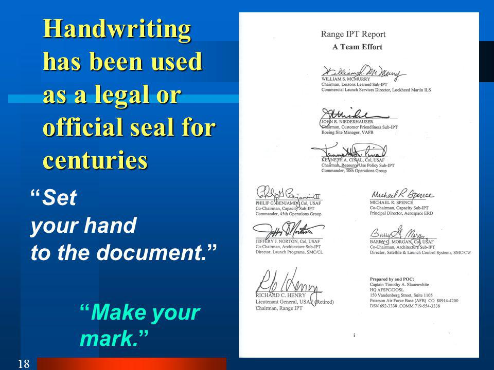 18 Handwriting has been used as a legal or official seal for centuries Set your hand to the document.