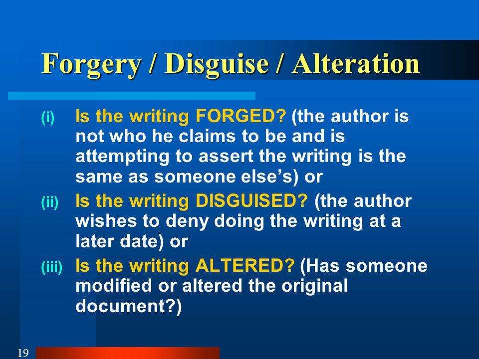 19 Forgery / Disguise / Alteration (i) Is the writing FORGED.