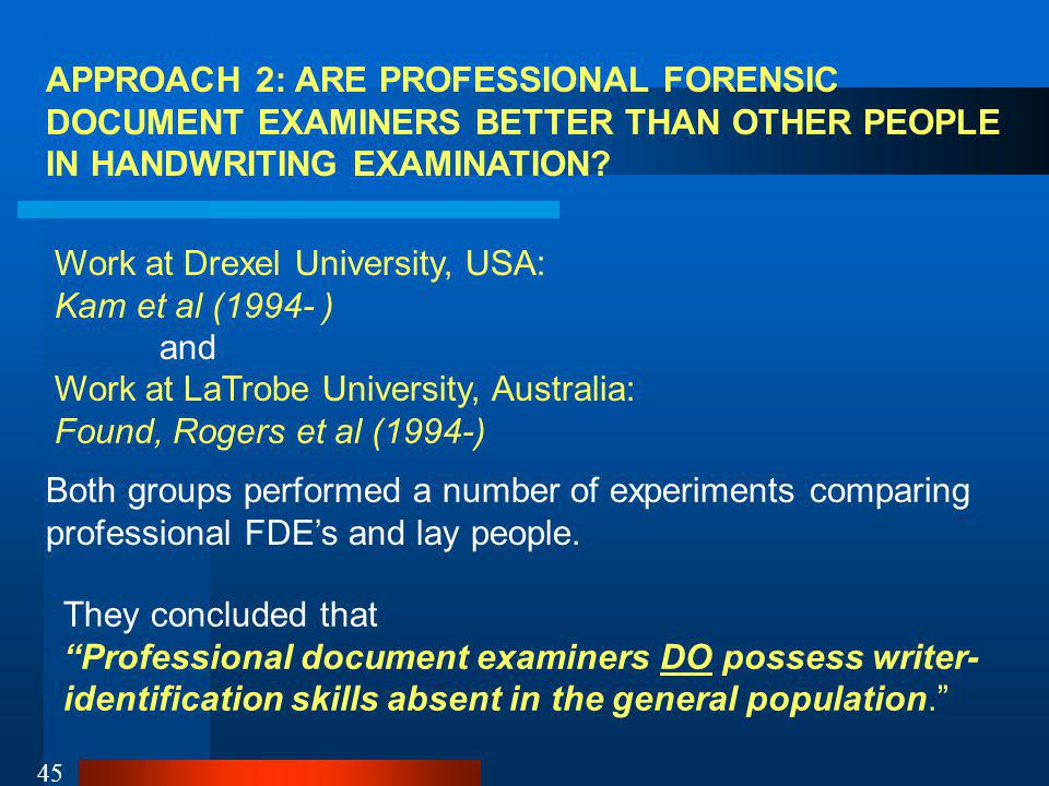45 APPROACH 2: ARE PROFESSIONAL FORENSIC DOCUMENT EXAMINERS BETTER THAN OTHER PEOPLE IN HANDWRITING EXAMINATION.