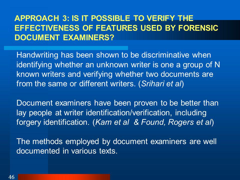 46 APPROACH 3: IS IT POSSIBLE TO VERIFY THE EFFECTIVENESS OF FEATURES USED BY FORENSIC DOCUMENT EXAMINERS.