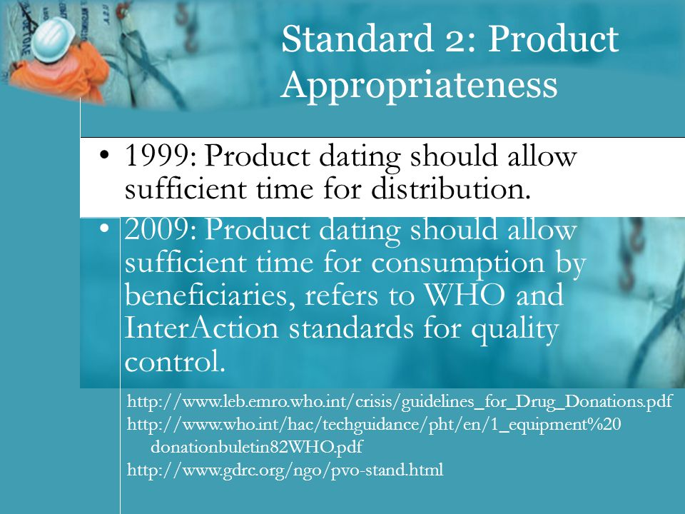 Standard 2: Product Appropriateness 1999: Product dating should allow sufficient time for distribution.