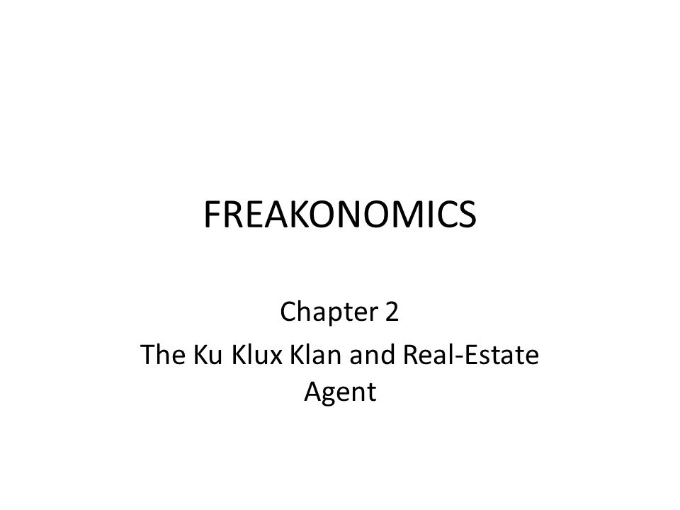 FREAKONOMICS Chapter 2 The Ku Klux Klan and Real-Estate Agent