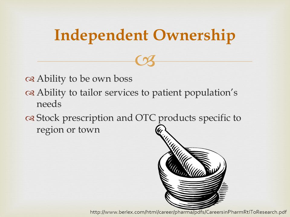 Ability to be own boss Ability to tailor services to patient populations needs Stock prescription and OTC products specific to region or town Independ