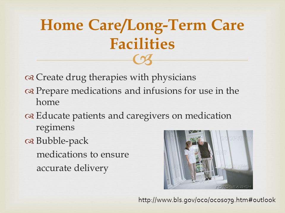 Monitoring medication use in extended care facilities to help reduce adverse effects due to complicated regimens Assists in forming individualized care plans for patients Recommends treatment options to physicians Consultant Pharmacist http://www.michiganpharmacists.org/public/ careers/career_opps_pharmacy_printed.pdf