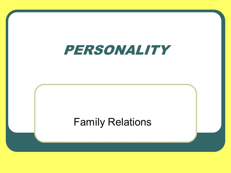 PERSONALITY Family Relations