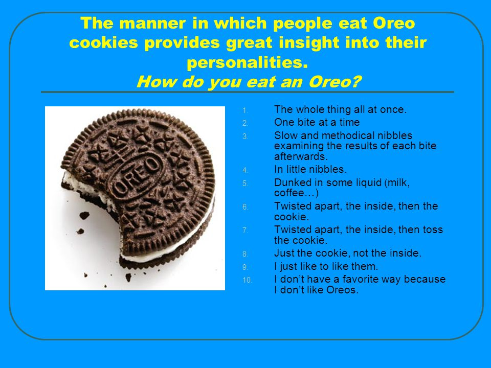 The manner in which people eat Oreo cookies provides great insight into their personalities.