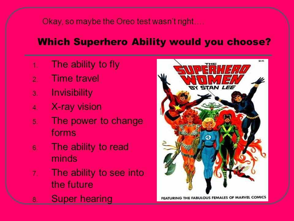 Superhero Ability: 1.Flying: You like to see the big picture of life and how things fit together.