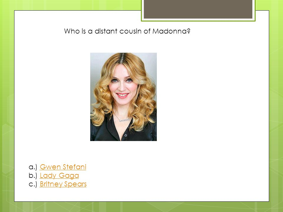 Who is a distant cousin of Madonna.