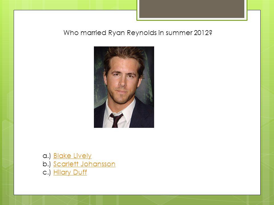 Who married Ryan Reynolds in summer 2012.