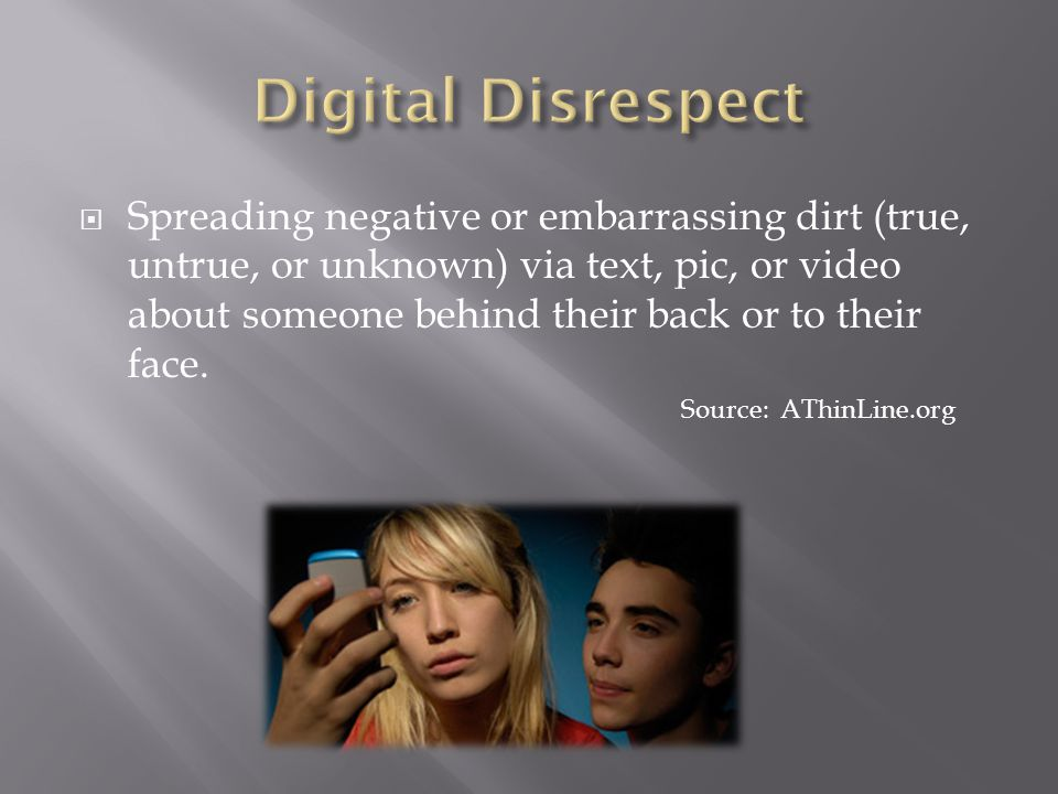 Spreading negative or embarrassing dirt (true, untrue, or unknown) via text, pic, or video about someone behind their back or to their face.
