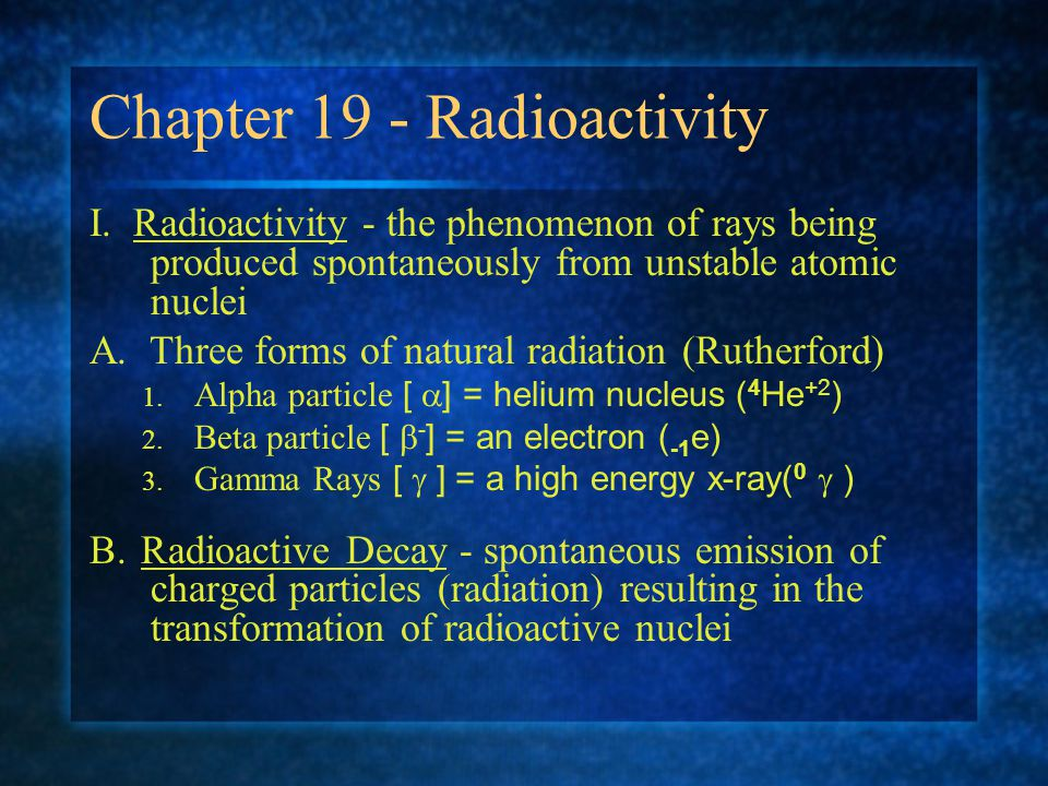 Chapter 19 - Radioactivity Essential Questions: 1.