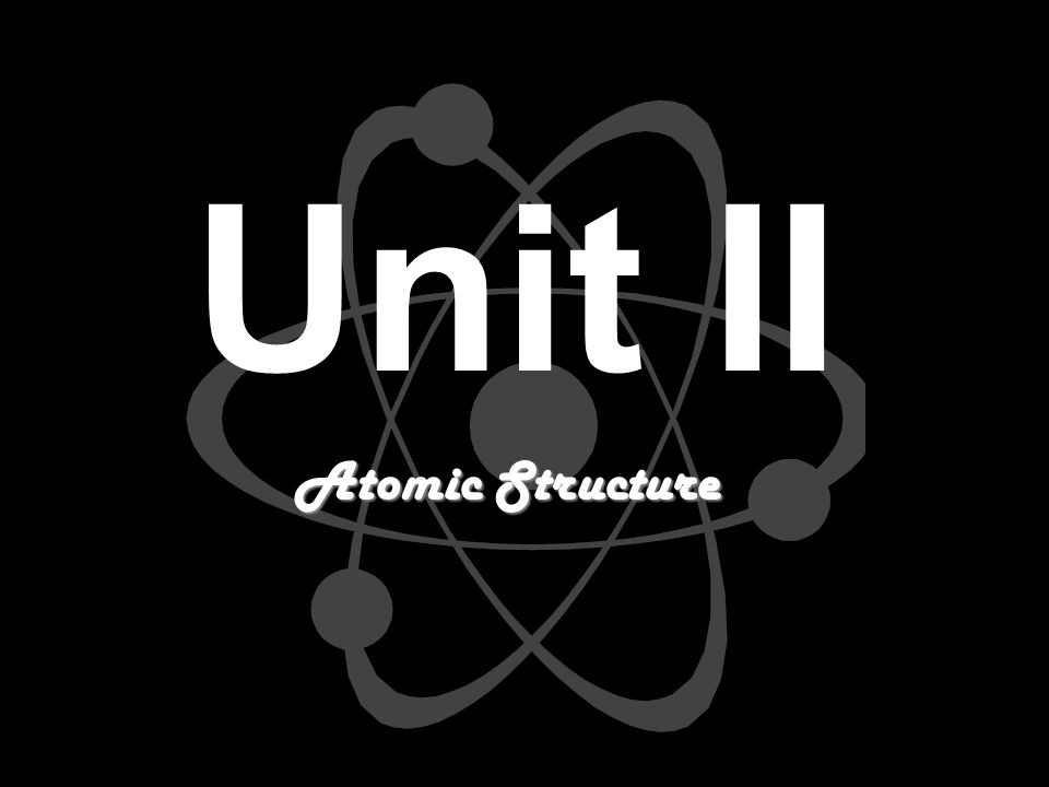 Unit II Atomic Structure