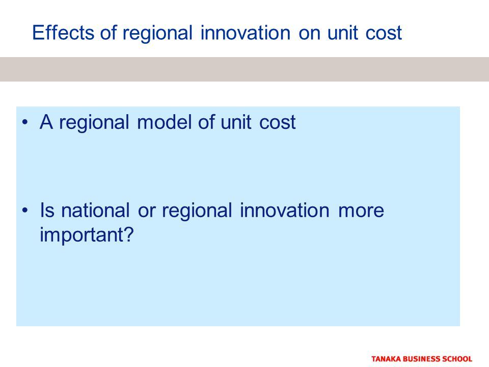 Effects of regional innovation on unit cost A regional model of unit cost Is national or regional innovation more important
