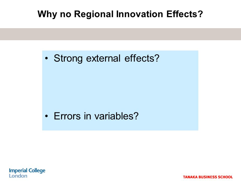 Strong external effects Errors in variables Why no Regional Innovation Effects