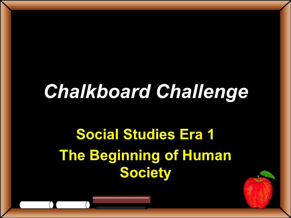 Chalkboard Challenge Social Studies Era 1 The Beginning of Human Society