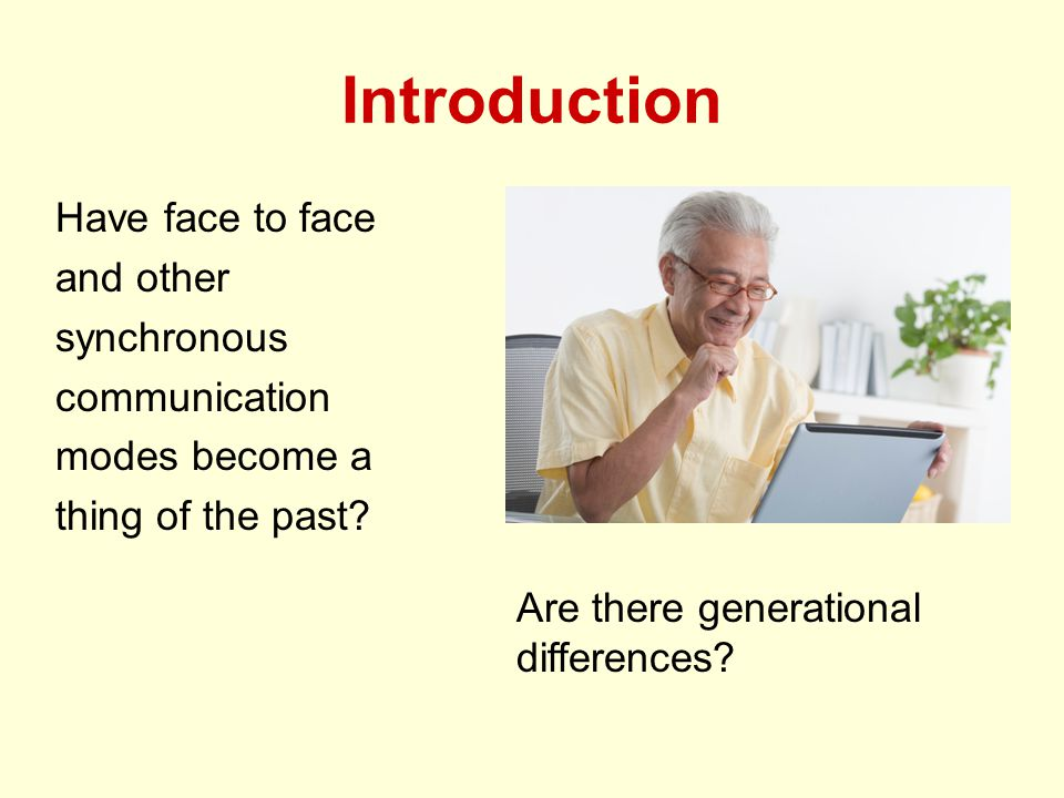 Introduction Have face to face and other synchronous communication modes become a thing of the past.