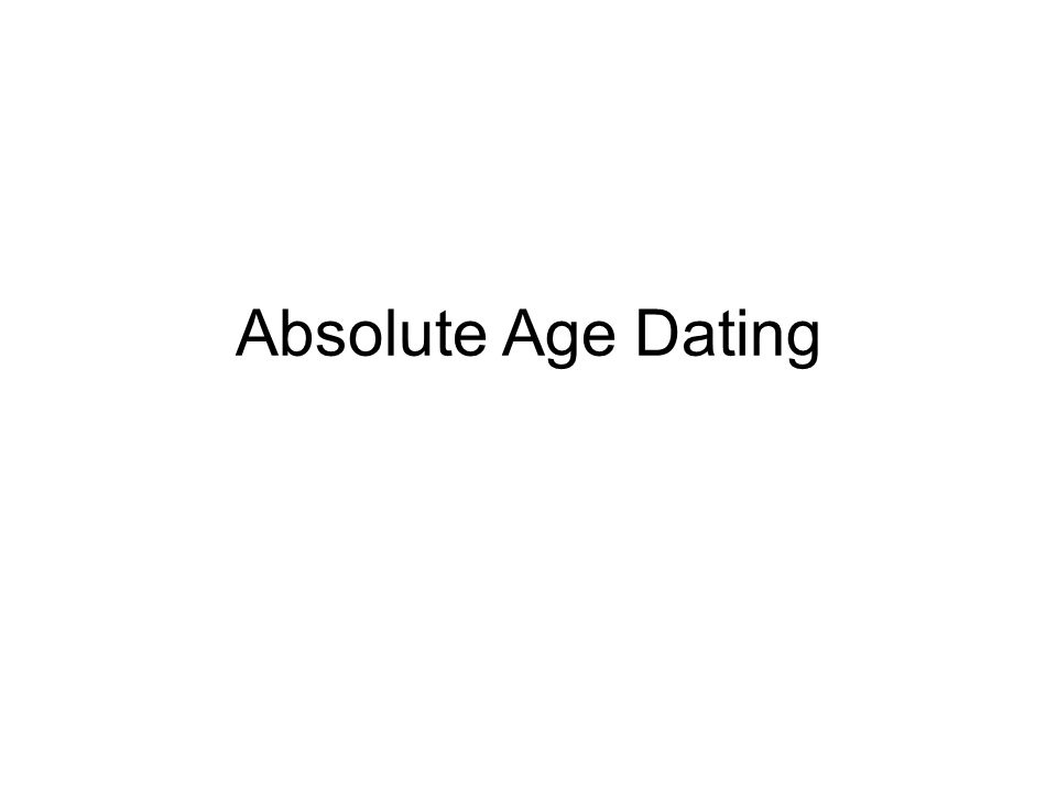 Absolute Age/Dating the numeric age of an object or event Stated in years Variety of methods can be used