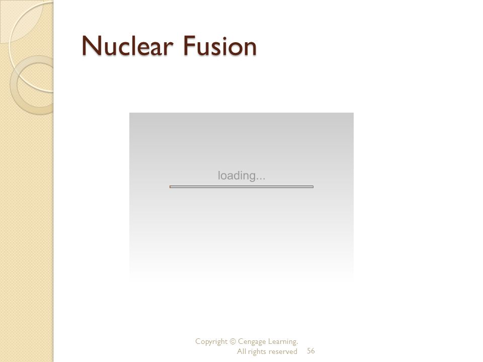 Copyright © Cengage Learning. All rights reserved56 Nuclear Fusion