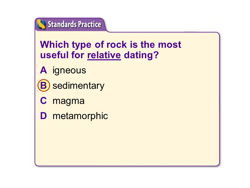 Which type of rock is the most useful for relative dating? Aigneous Bsedimentary Cmagma Dmetamorphic 1.A 2.B 3.C 4.D