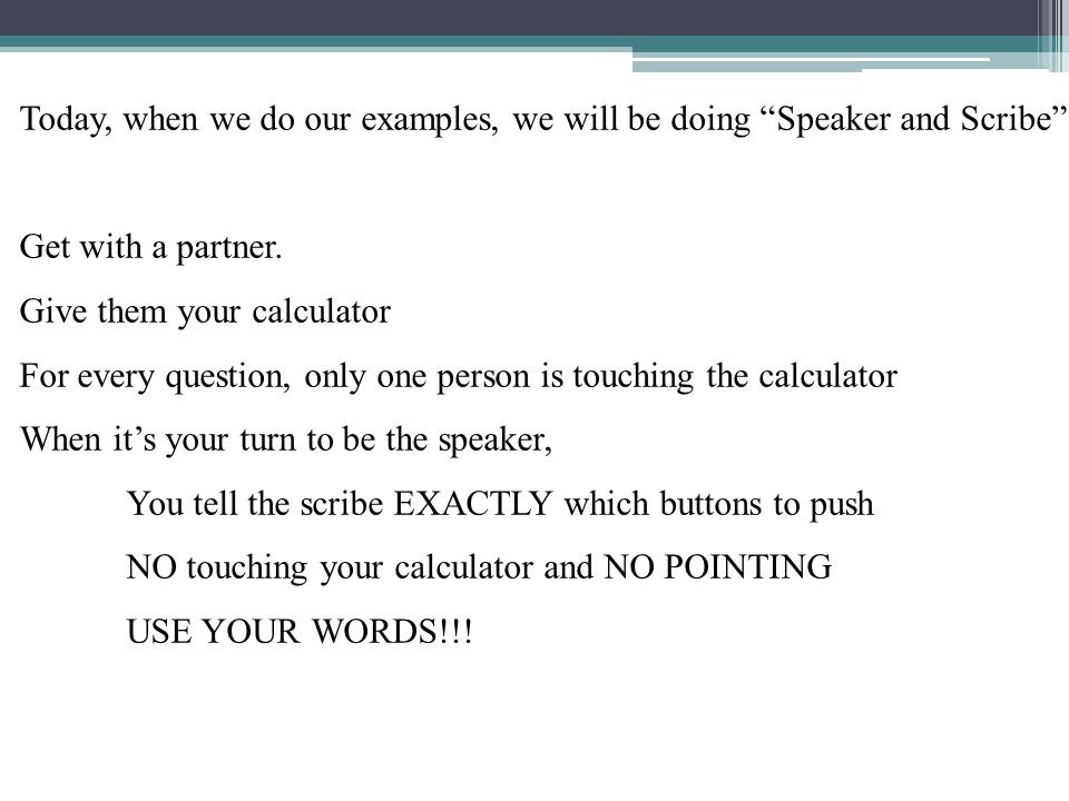 Today, when we do our examples, we will be doing Speaker and Scribe Get with a partner.