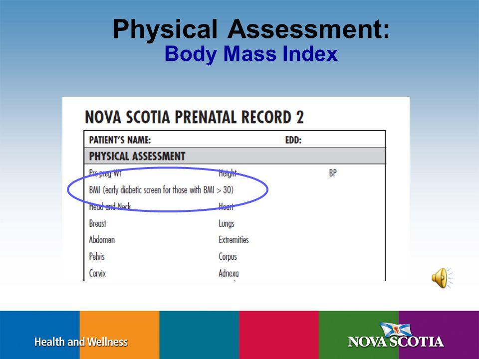 Nova Scotia Prenatal Record 2 Physical Assessment – BMI Psychosocial/Environmental Factors Prenatal Genetic Screening Education/Discussion