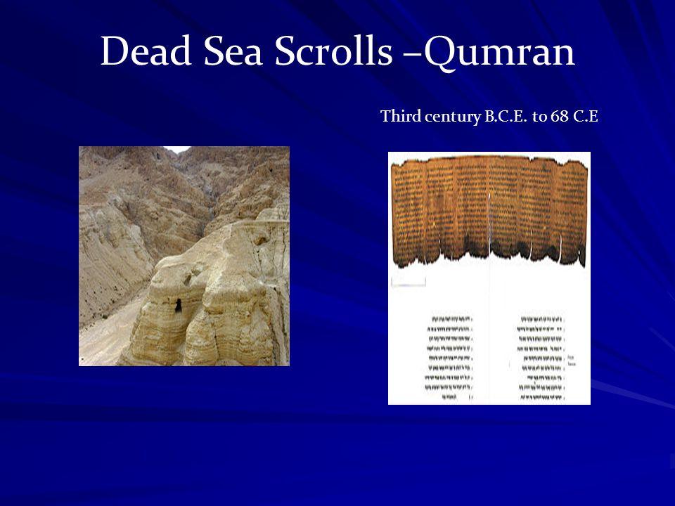 Dead Sea Scrolls –Qumran Third century B.C.E. to 68 C.E
