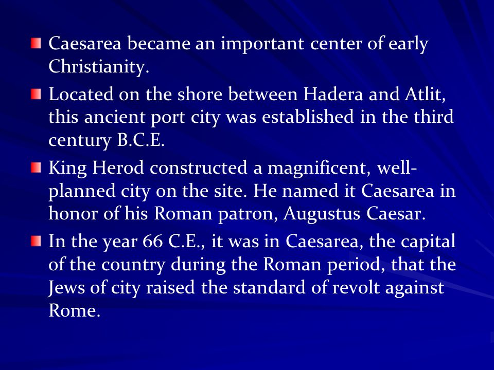 Caesarea became an important center of early Christianity. Located on the shore between Hadera and Atlit, this ancient port city was established in th