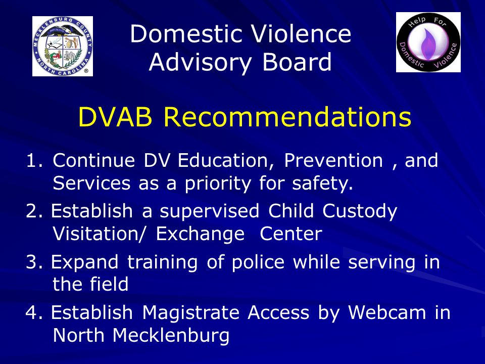 Domestic Violence Advisory Board DVAB Recommendations 1.Continue DV Education, Prevention, and Services as a priority for safety.