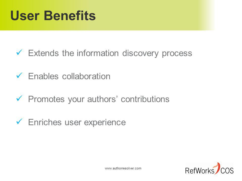 User Benefits Extends the information discovery process Enables collaboration Promotes your authors contributions Enriches user experience www.authorresolver.com