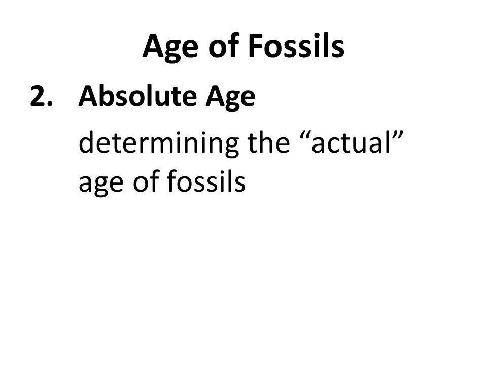 Age of Fossils 2.Absolute Age determining the actual age of fossils