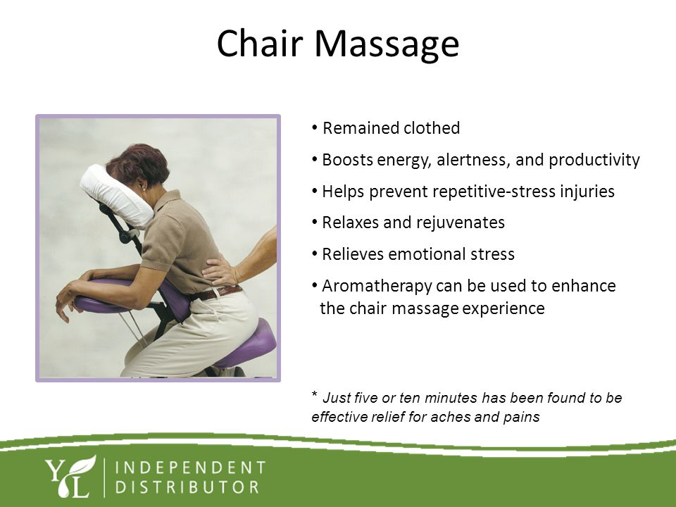 Chair Massage Remained clothed Boosts energy, alertness, and productivity Helps prevent repetitive-stress injuries Relaxes and rejuvenates Relieves em