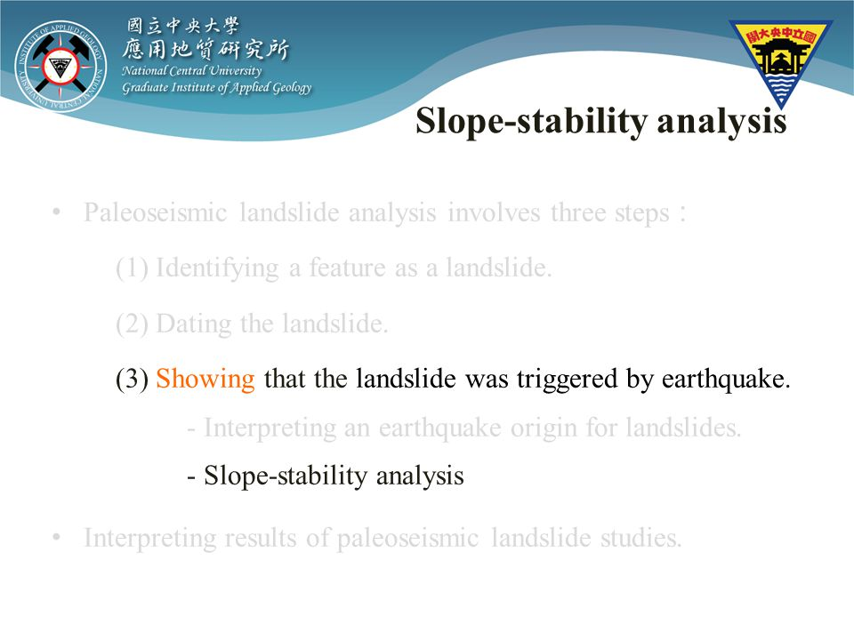 Slope-stability analysis Paleoseismic landslide analysis involves three steps (1) Identifying a feature as a landslide.