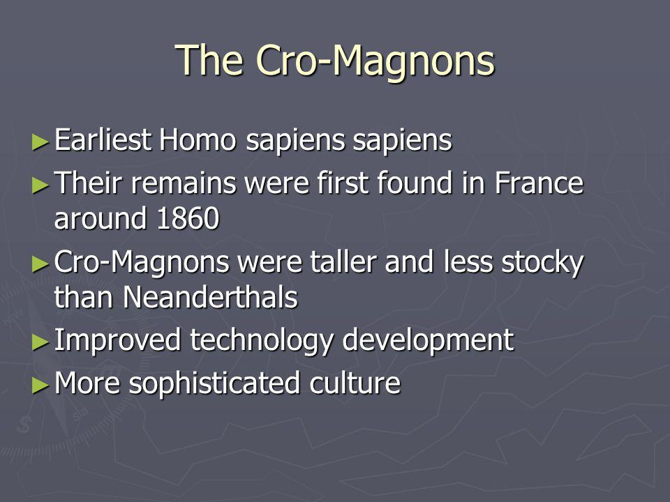 The Cro-Magnons Earliest Homo sapiens sapiens Earliest Homo sapiens sapiens Their remains were first found in France around 1860 Their remains were fi